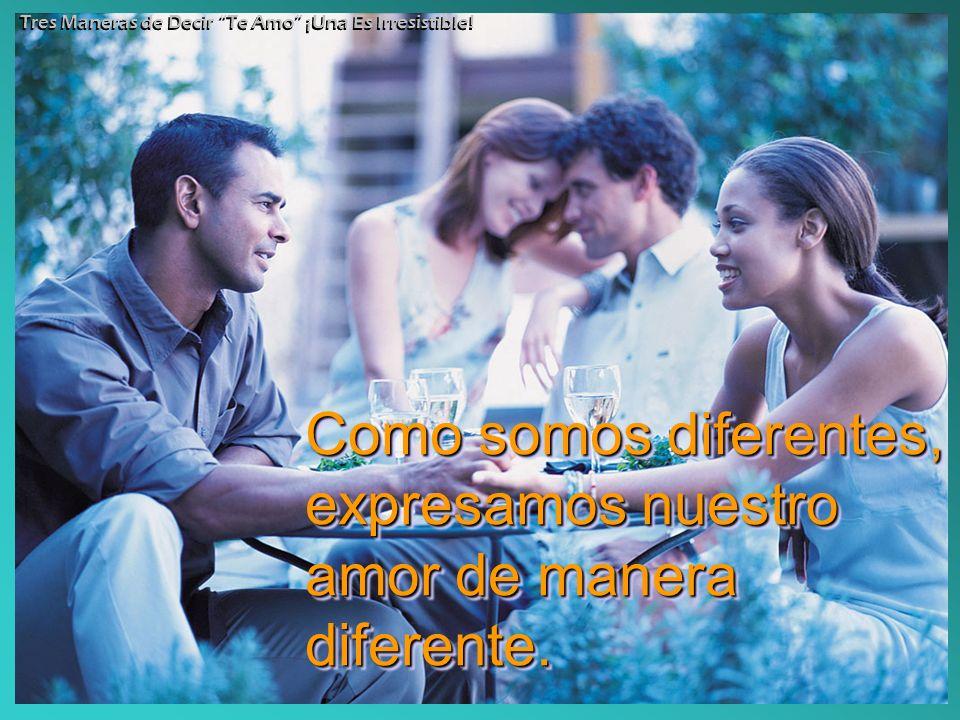 Como somos diferentes, expresamos nuestro amor de manera diferente.