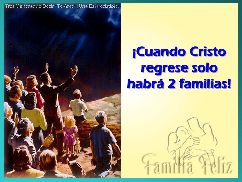 ¡Cuando Cristo regrese solo habrá 2 familias!