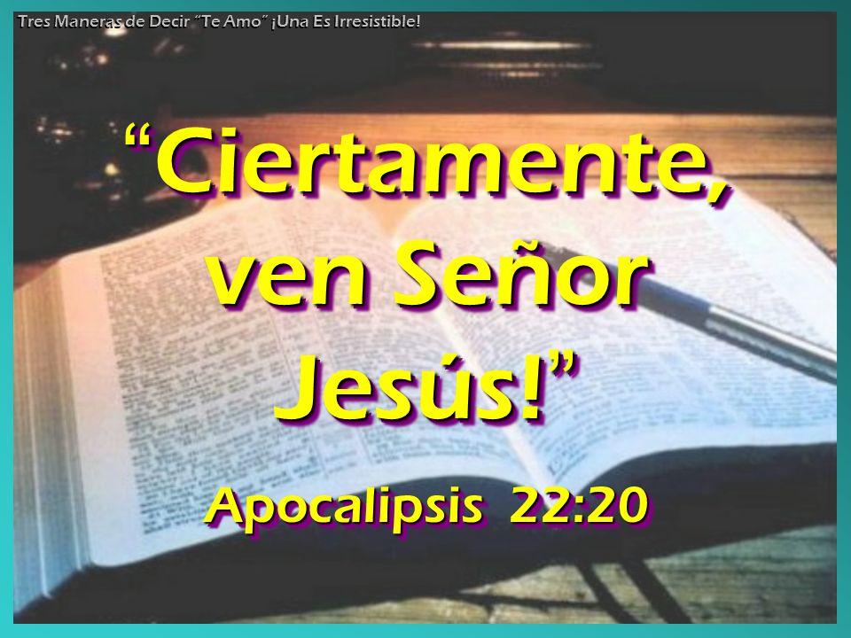Ciertamente, ven Señor Jesús!