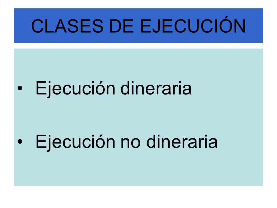 CLASES DE EJECUCIÓN Ejecución dineraria Ejecución no dineraria
