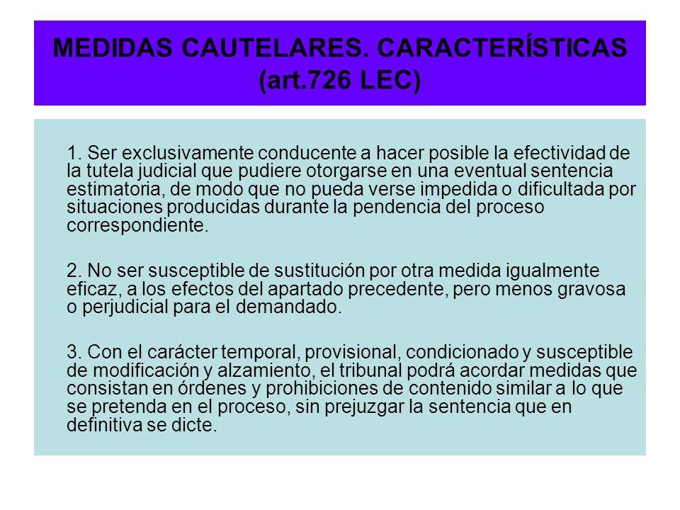 MEDIDAS CAUTELARES. CARACTERÍSTICAS (art.726 LEC)