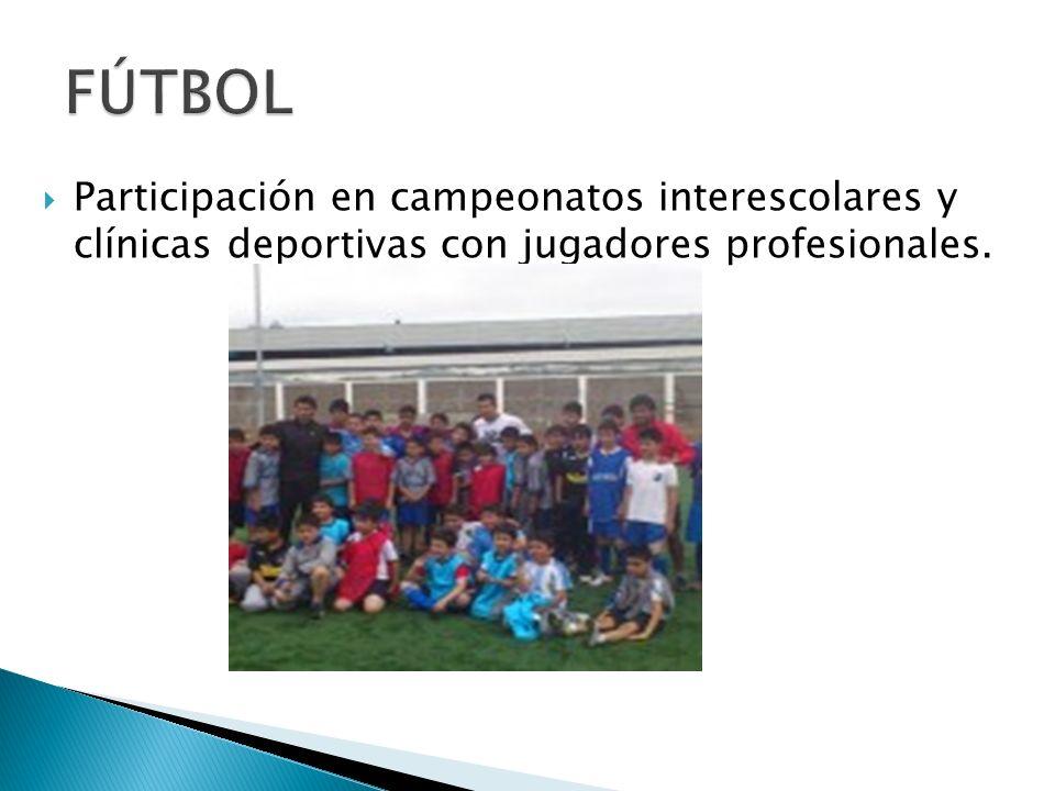 FÚTBOL Participación en campeonatos interescolares y clínicas deportivas con jugadores profesionales.
