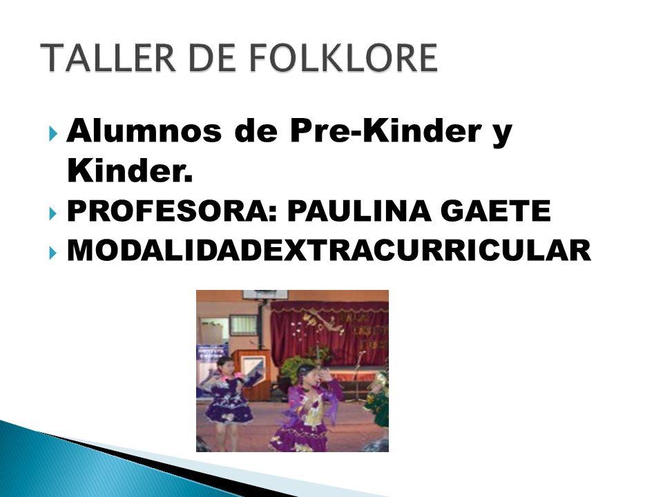 TALLER DE FOLKLORE Alumnos de Pre-Kinder y Kinder.