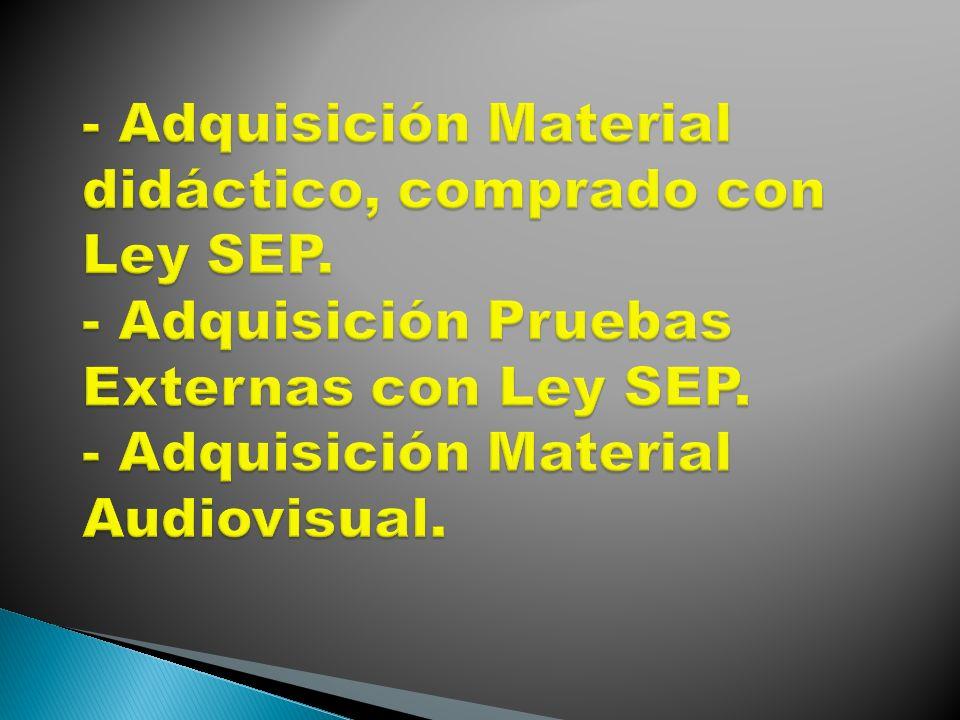 - Adquisición Material didáctico, comprado con Ley SEP
