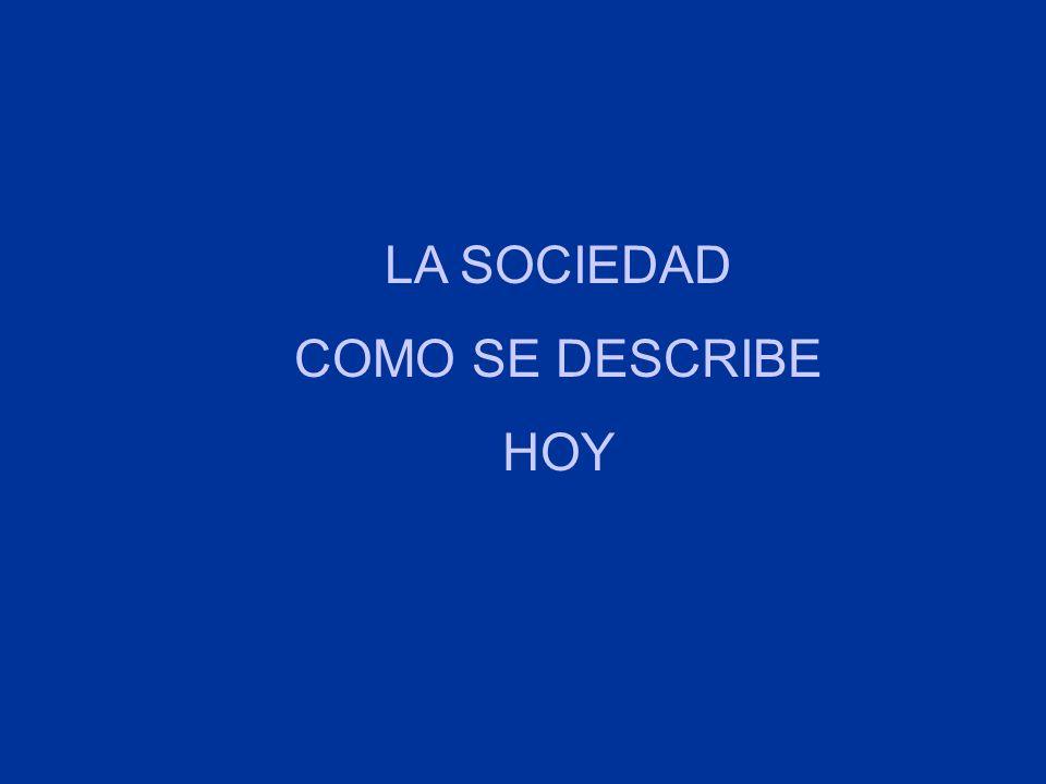 LA SOCIEDAD COMO SE DESCRIBE HOY