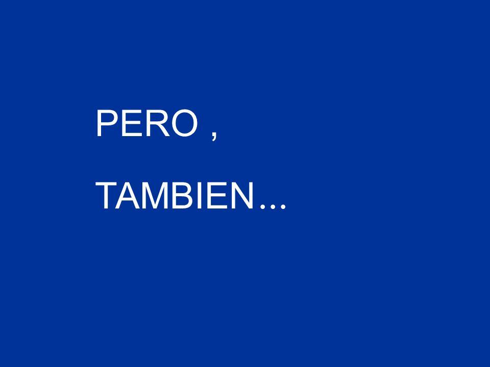 PERO , TAMBIEN ...