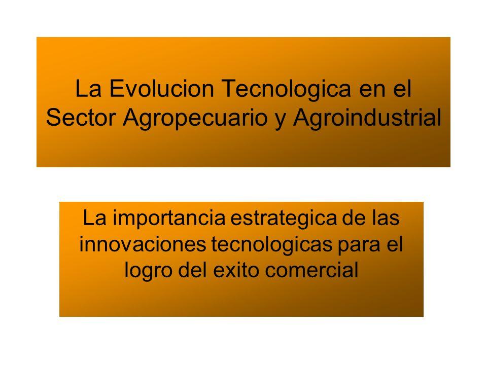 La Evolucion Tecnologica en el Sector Agropecuario y Agroindustrial