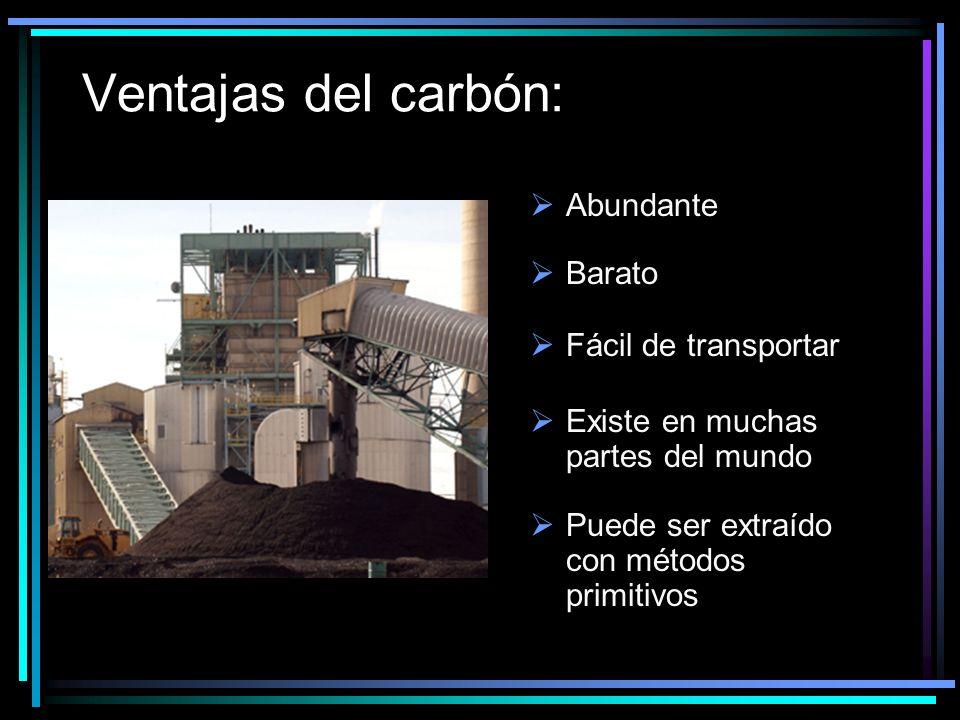 Ventajas del carbón: Abundante Barato Fácil de transportar