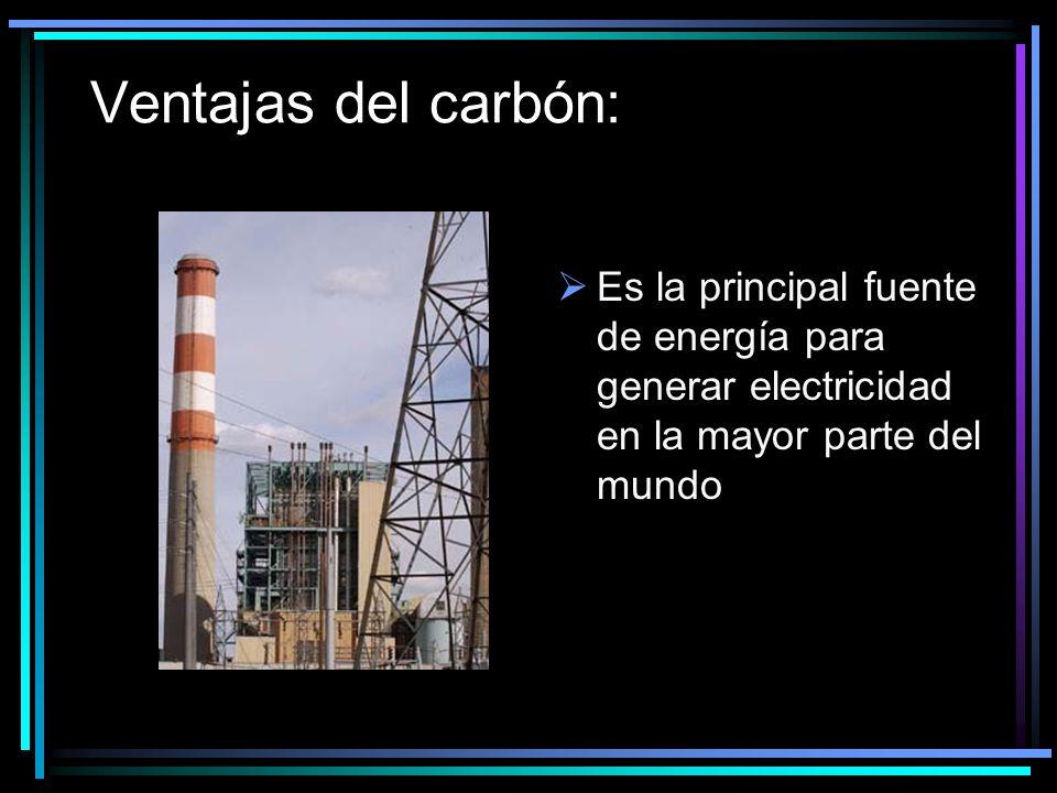Ventajas del carbón: Es la principal fuente de energía para generar electricidad en la mayor parte del mundo.