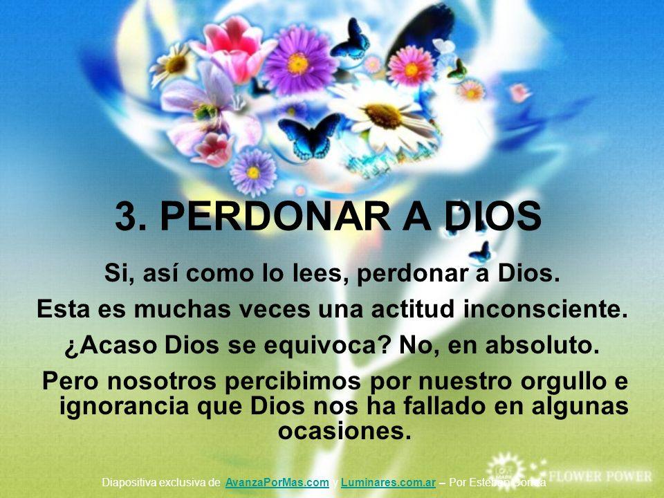 3. PERDONAR A DIOS Si, así como lo lees, perdonar a Dios.