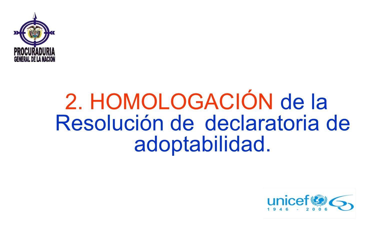 2. HOMOLOGACIÓN de la Resolución de declaratoria de adoptabilidad.