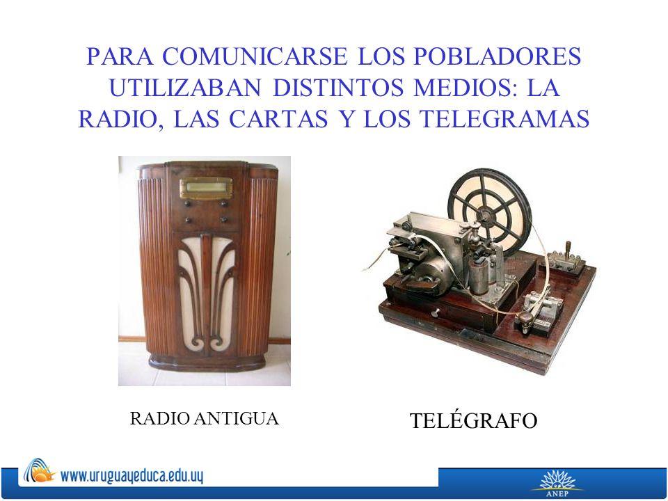 PARA COMUNICARSE LOS POBLADORES UTILIZABAN DISTINTOS MEDIOS: LA RADIO, LAS CARTAS Y LOS TELEGRAMAS