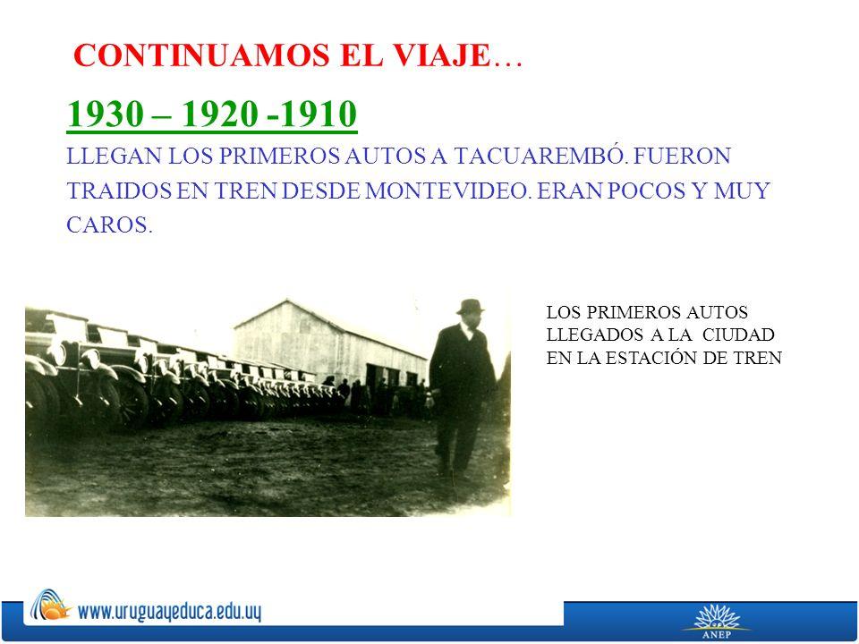 1930 – 1920 -1910 CONTINUAMOS EL VIAJE…