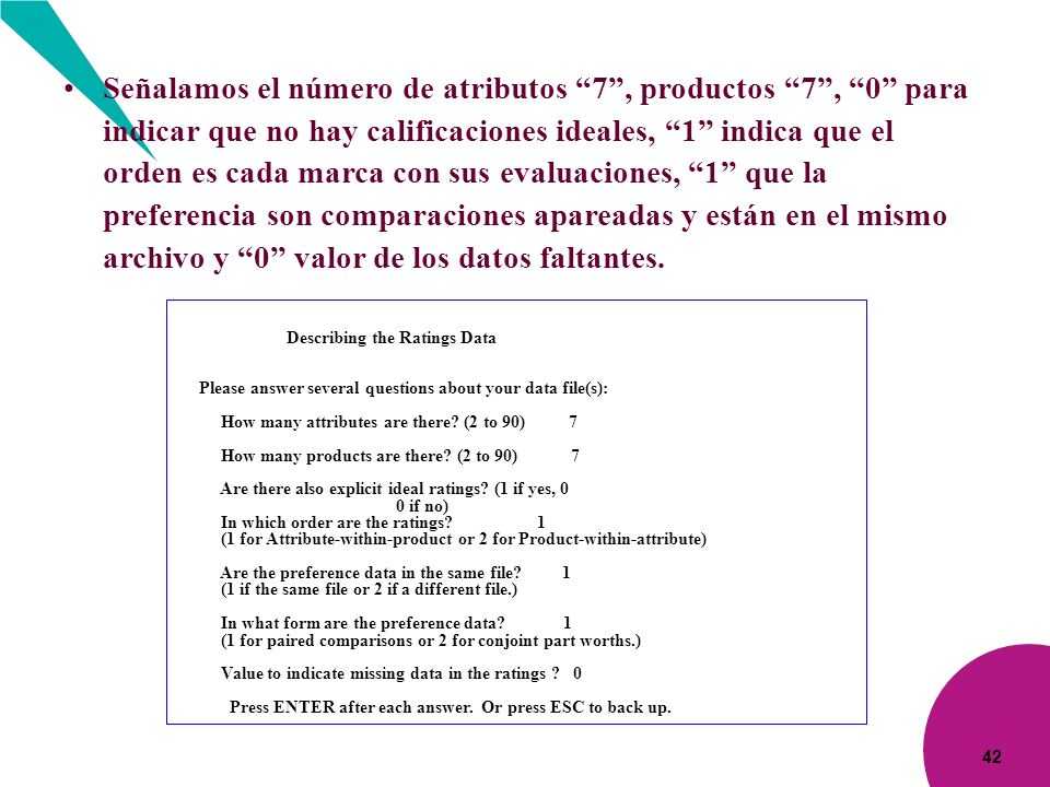 Señalamos el número de atributos 7 , productos 7 , 0 para indicar que no hay calificaciones ideales, 1 indica que el orden es cada marca con sus evaluaciones, 1 que la preferencia son comparaciones apareadas y están en el mismo archivo y 0 valor de los datos faltantes.