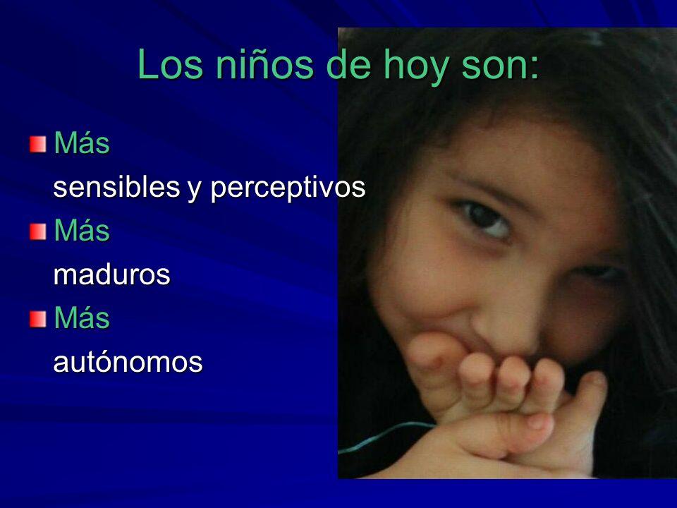 Los niños de hoy son: Más sensibles y perceptivos maduros autónomos