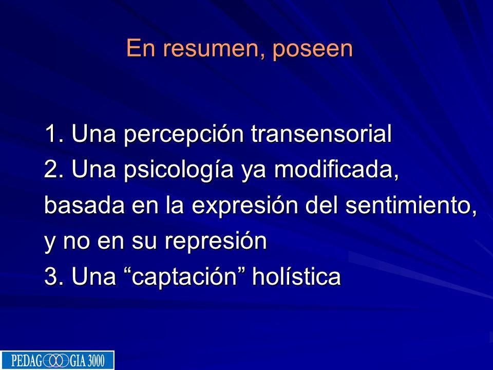 En resumen, poseen 1. Una percepción transensorial. 2. Una psicología ya modificada, basada en la expresión del sentimiento,