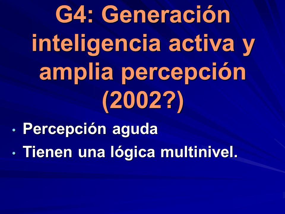 G4: Generación inteligencia activa y amplia percepción (2002 )