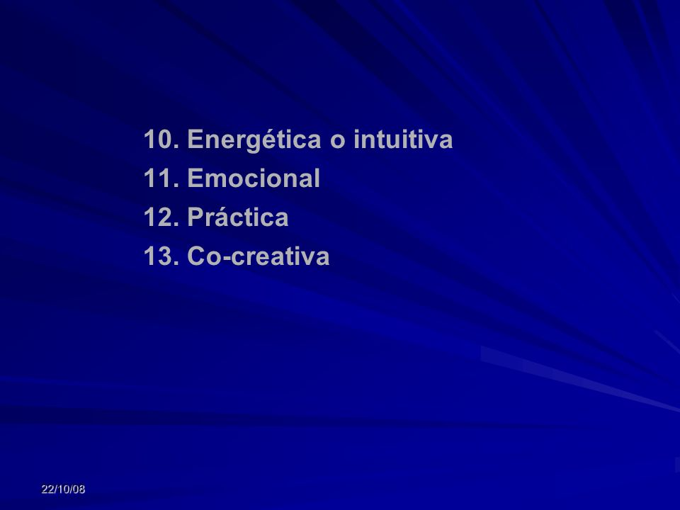 10. Energética o intuitiva 11. Emocional 12. Práctica 13. Co-creativa