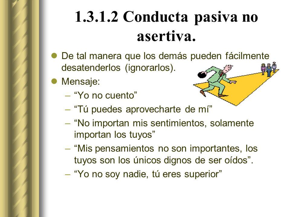1.3.1.2 Conducta pasiva no asertiva.