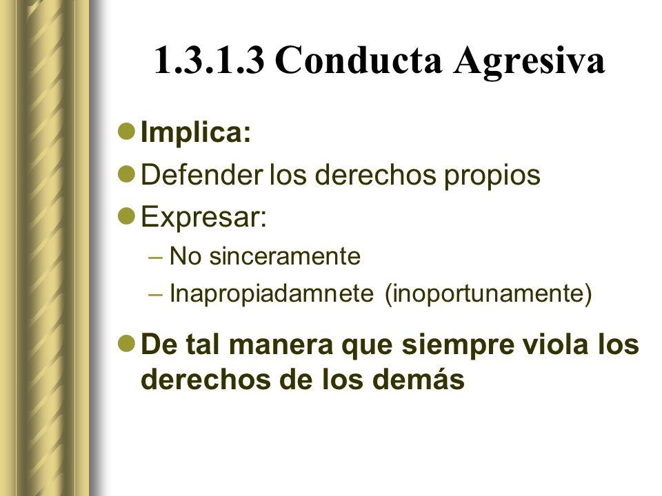 1.3.1.3 Conducta Agresiva Implica: Defender los derechos propios