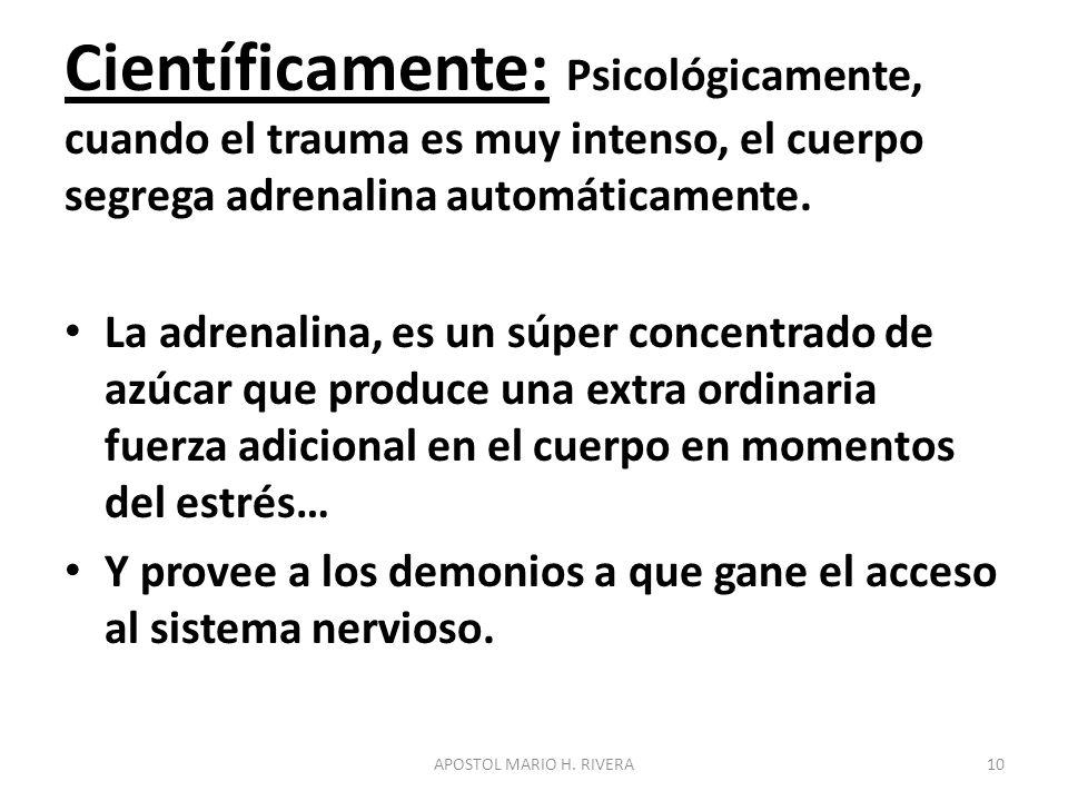 Científicamente: Psicológicamente, cuando el trauma es muy intenso, el cuerpo segrega adrenalina automáticamente.