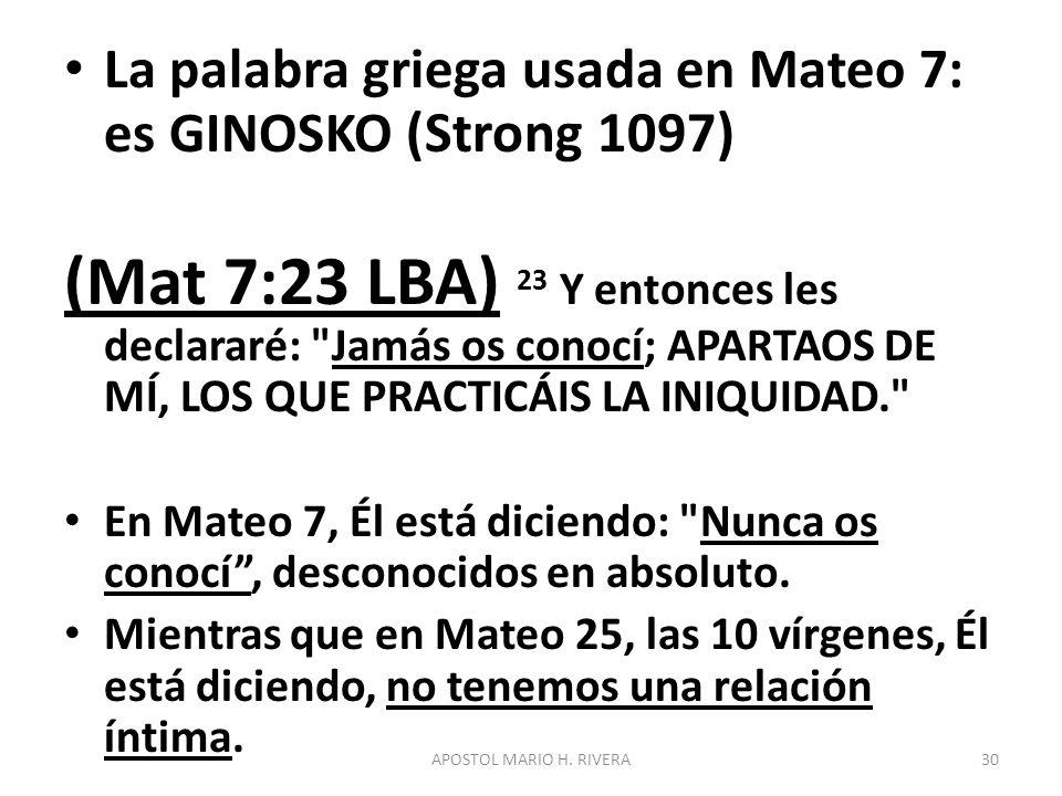 La palabra griega usada en Mateo 7: es GINOSKO (Strong 1097)
