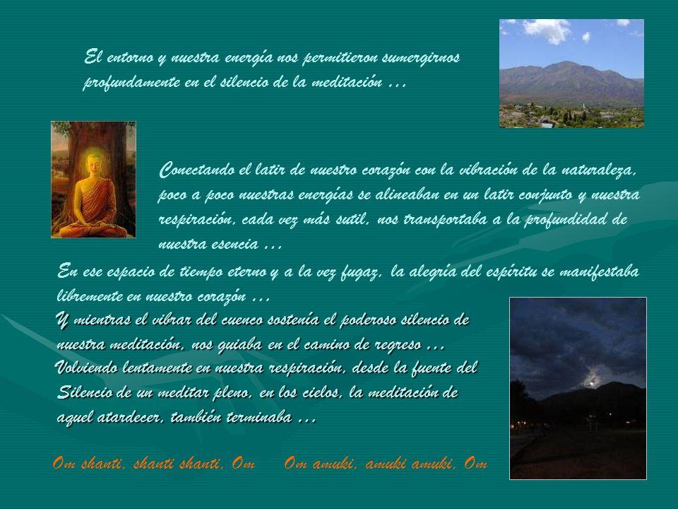 El entorno y nuestra energía nos permitieron sumergirnos profundamente en el silencio de la meditación …