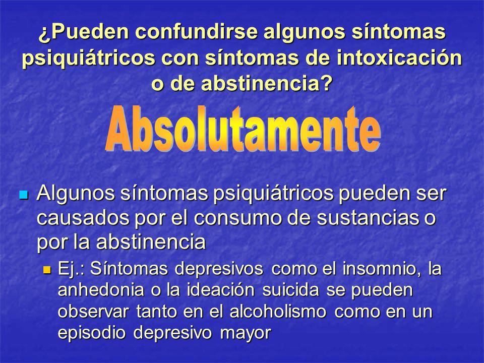 ¿Pueden confundirse algunos síntomas psiquiátricos con síntomas de intoxicación o de abstinencia