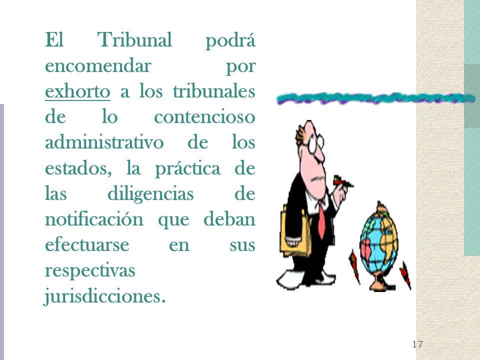 El Tribunal podrá encomendar por exhorto a los tribunales de lo contencioso administrativo de los estados, la práctica de las diligencias de notificación que deban efectuarse en sus respectivas jurisdicciones.