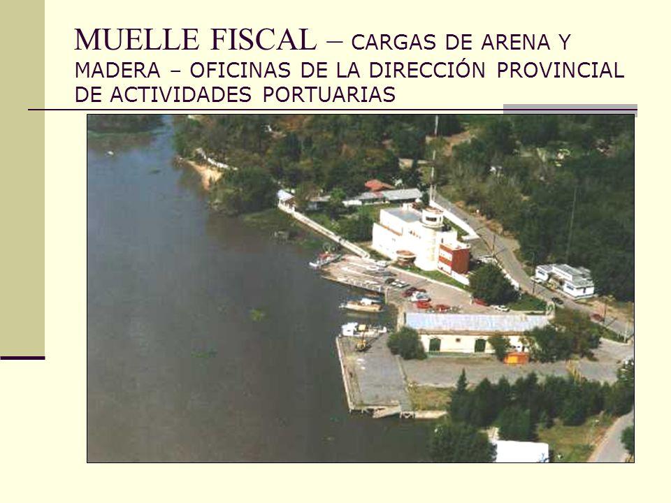MUELLE FISCAL – CARGAS DE ARENA Y MADERA – OFICINAS DE LA DIRECCIÓN PROVINCIAL DE ACTIVIDADES PORTUARIAS