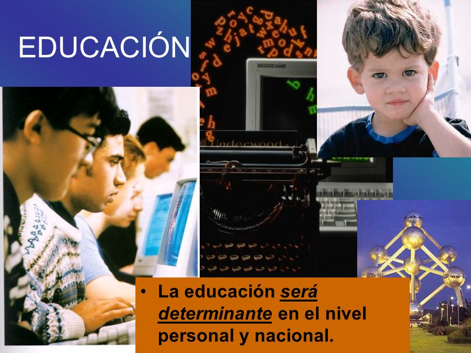 EDUCACIÓN La educación será determinante en el nivel personal y nacional.