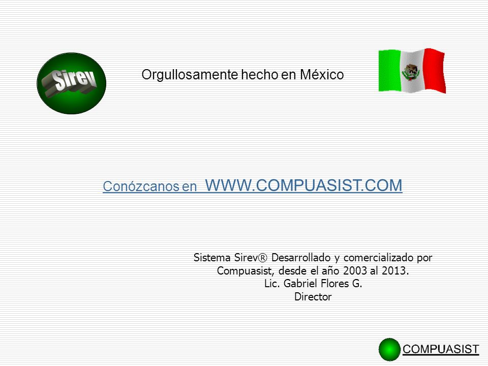 Sirev Orgullosamente hecho en México Conózcanos en WWW.COMPUASIST.COM