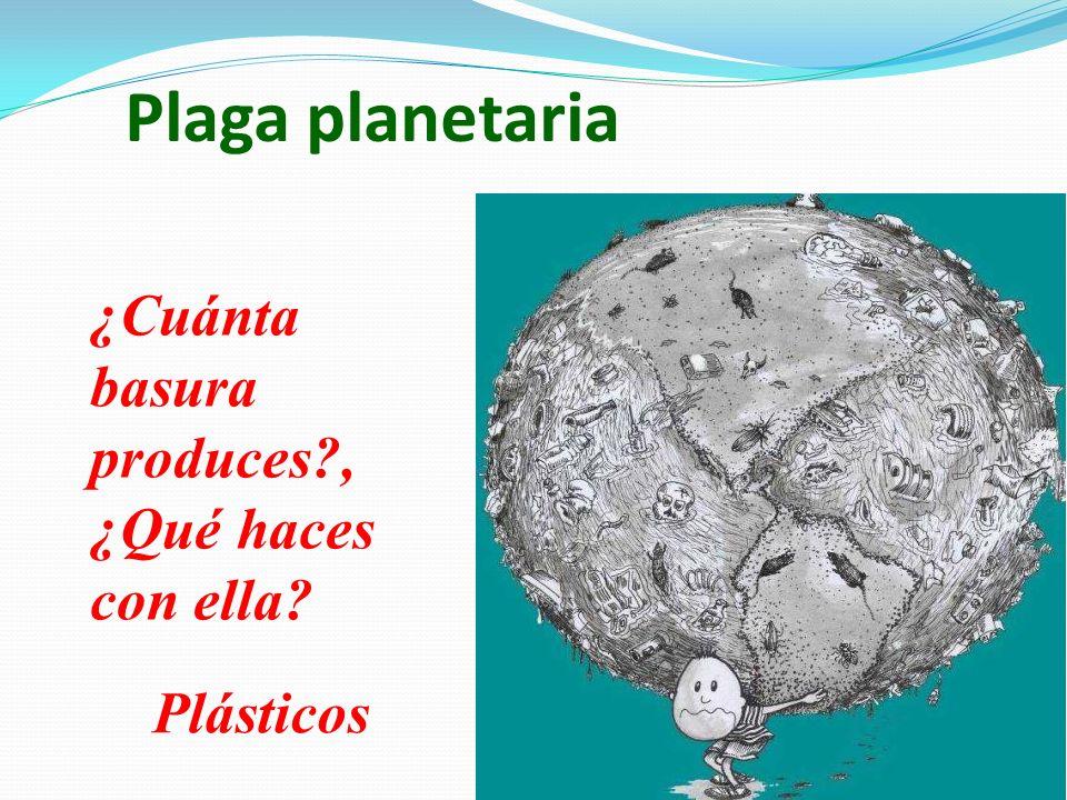 Plaga planetaria ¿Cuánta basura produces , ¿Qué haces con ella