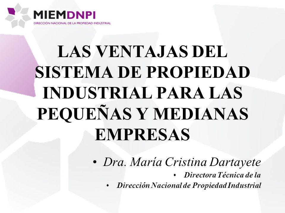 LAS VENTAJAS DEL SISTEMA DE PROPIEDAD INDUSTRIAL PARA LAS PEQUEÑAS Y MEDIANAS EMPRESAS