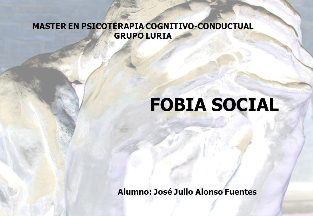 FOBIA SOCIAL MASTER EN PSICOTERAPIA COGNITIVO-CONDUCTUAL GRUPO LURIA