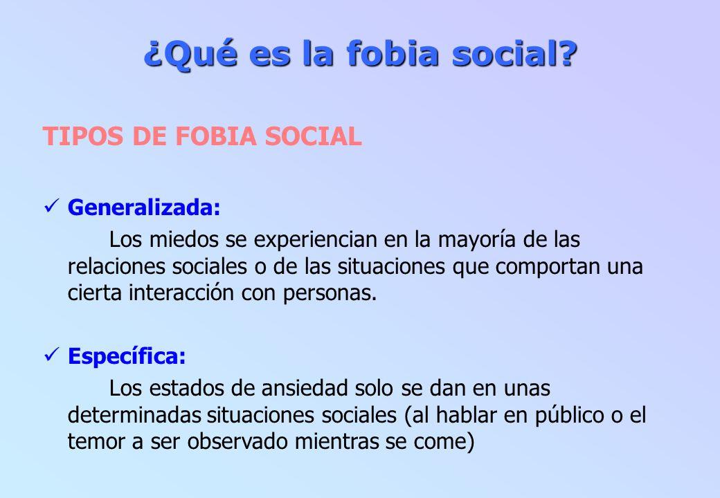 ¿Qué es la fobia social TIPOS DE FOBIA SOCIAL Generalizada: