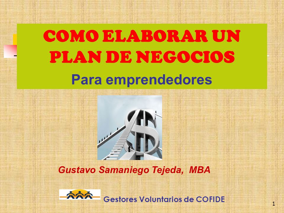 COMO ELABORAR UN PLAN DE NEGOCIOS Gustavo Samaniego Tejeda, MBA