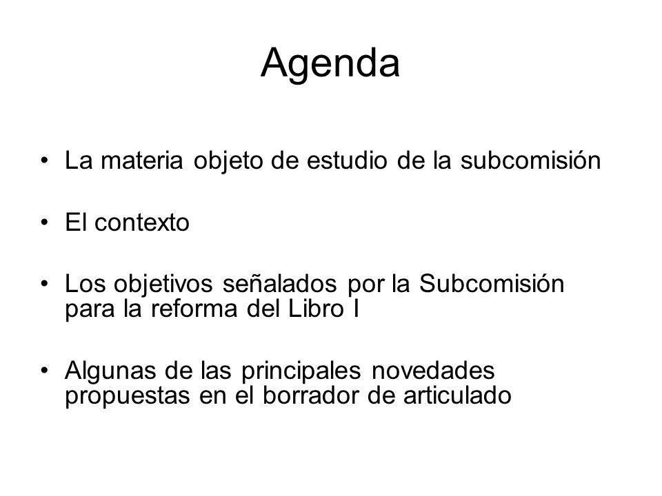 Agenda La materia objeto de estudio de la subcomisión El contexto