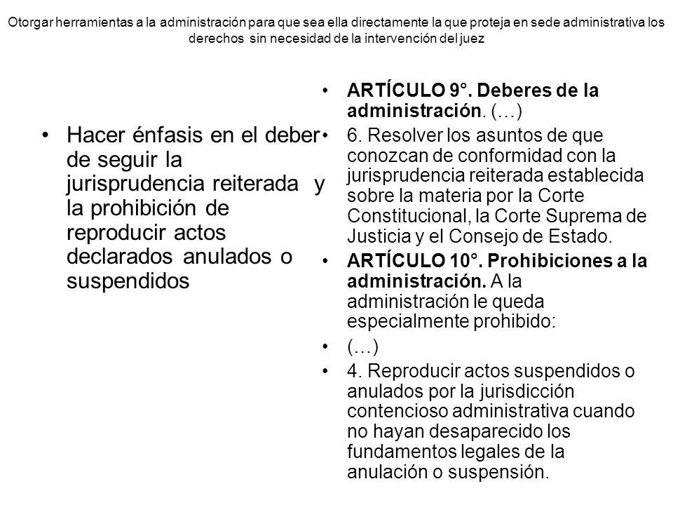 Otorgar herramientas a la administración para que sea ella directamente la que proteja en sede administrativa los derechos sin necesidad de la intervención del juez