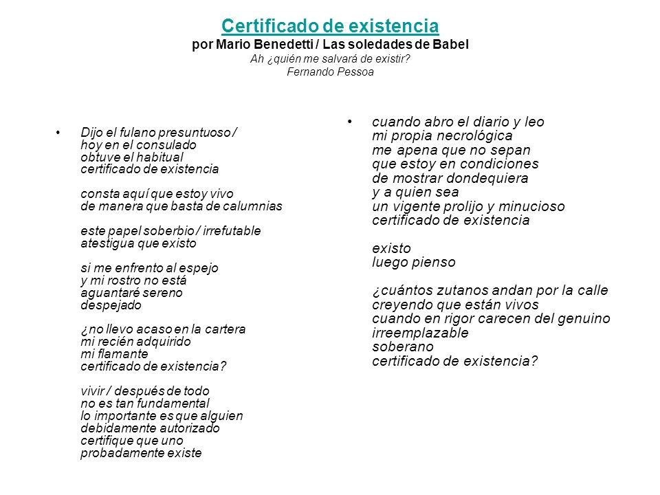Certificado de existencia por Mario Benedetti / Las soledades de Babel Ah ¿quién me salvará de existir Fernando Pessoa