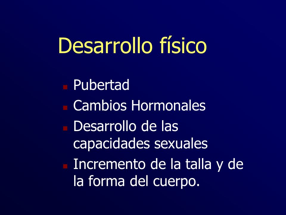 Desarrollo físico Pubertad Cambios Hormonales