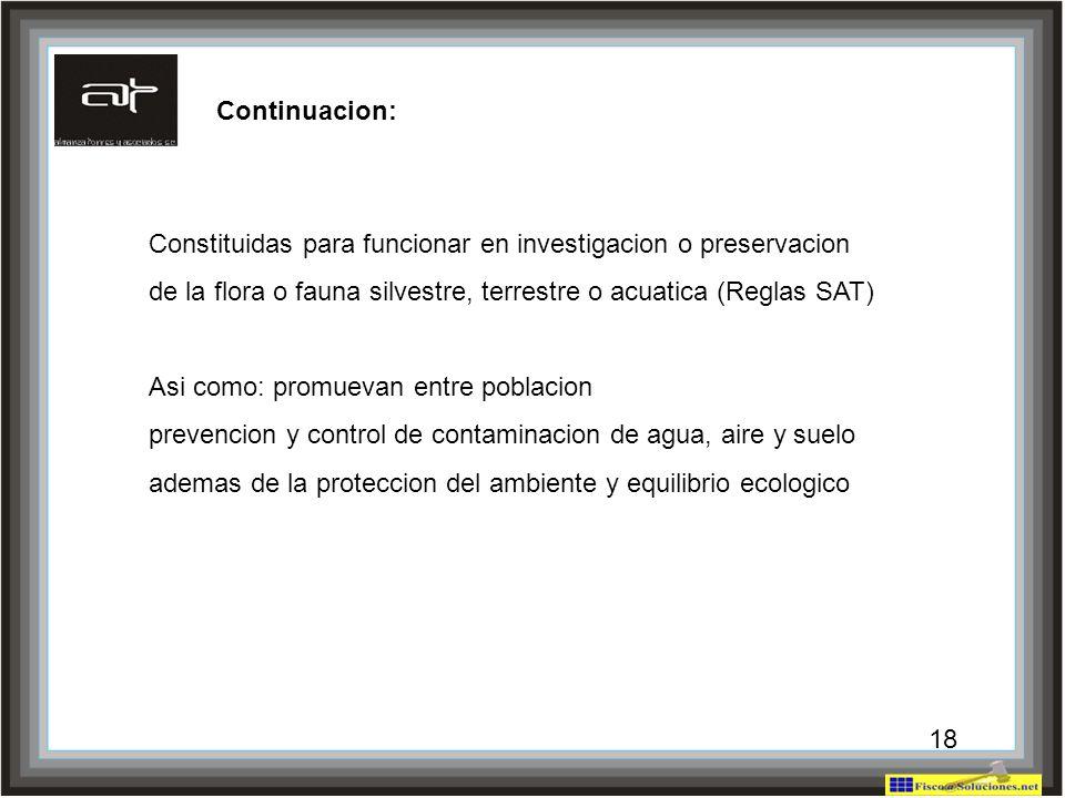 Continuacion: Constituidas para funcionar en investigacion o preservacion. de la flora o fauna silvestre, terrestre o acuatica (Reglas SAT)