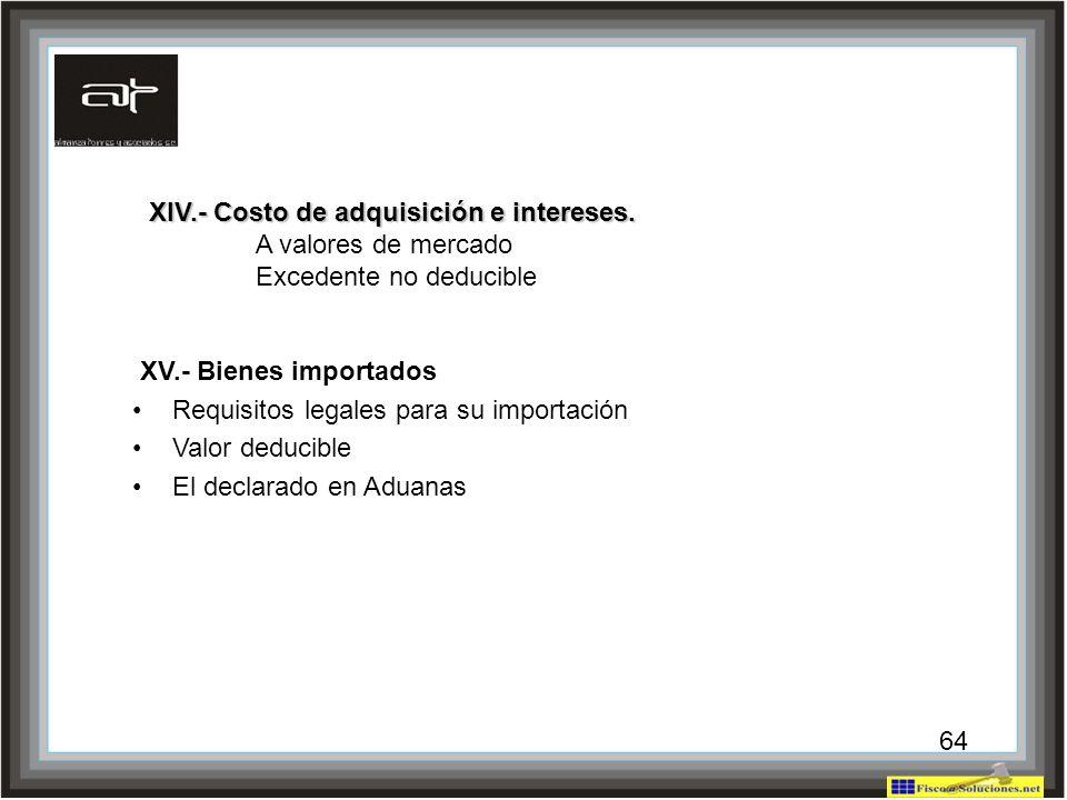 XIV.- Costo de adquisición e intereses.