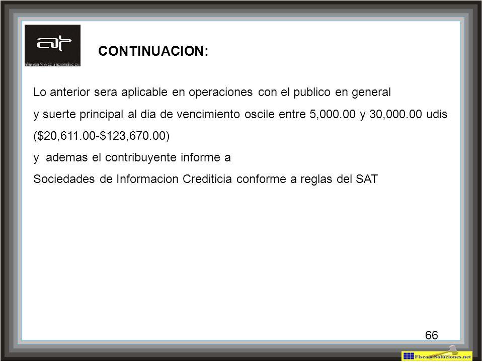 CONTINUACION: Lo anterior sera aplicable en operaciones con el publico en general.