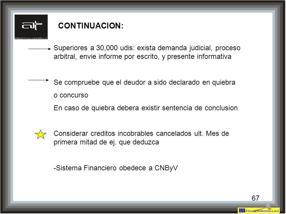 CONTINUACION: Superiores a 30,000 udis: exista demanda judicial, proceso arbitral, envie informe por escrito, y presente informativa.