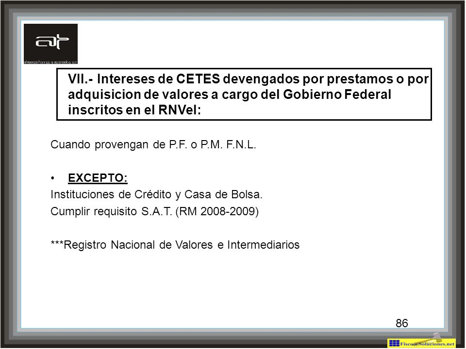 VII.- Intereses de CETES devengados por prestamos o por adquisicion de valores a cargo del Gobierno Federal inscritos en el RNVeI: