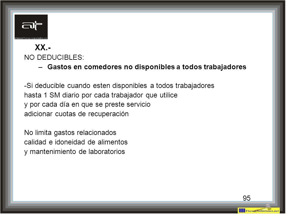 XX.- NO DEDUCIBLES: Gastos en comedores no disponibles a todos trabajadores. -Si deducible cuando esten disponibles a todos trabajadores.