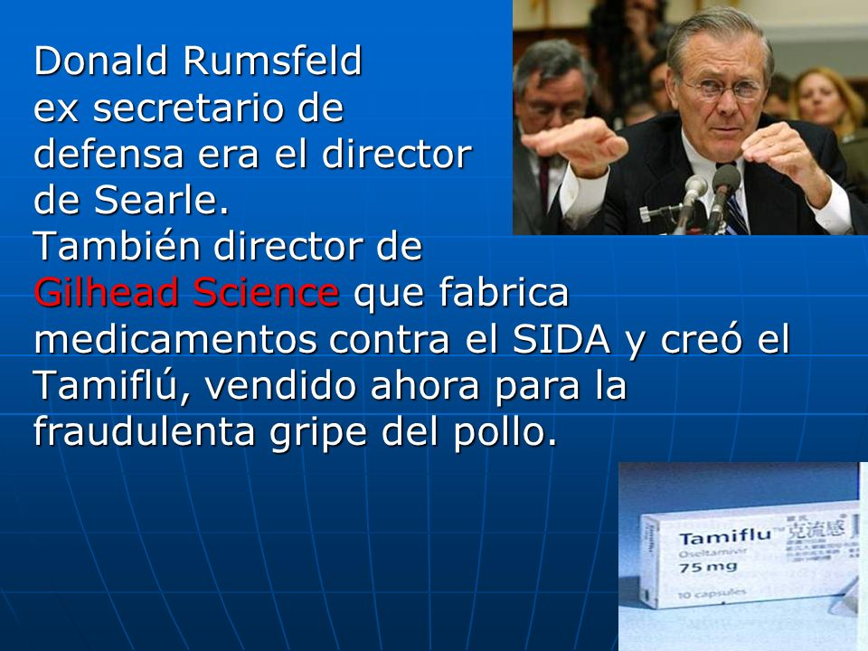 Donald Rumsfeld ex secretario de. defensa era el director. de Searle. También director de.