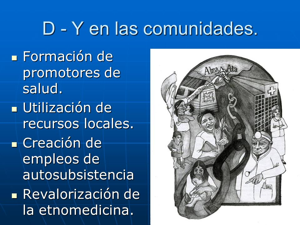 D - Y en las comunidades. Formación de promotores de salud.