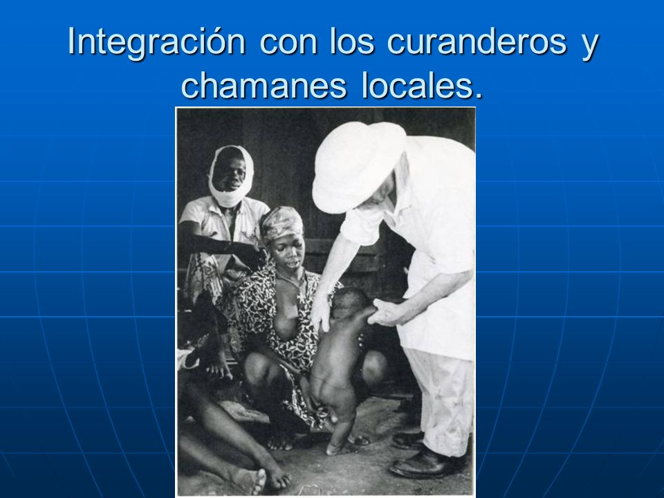 Integración con los curanderos y chamanes locales.